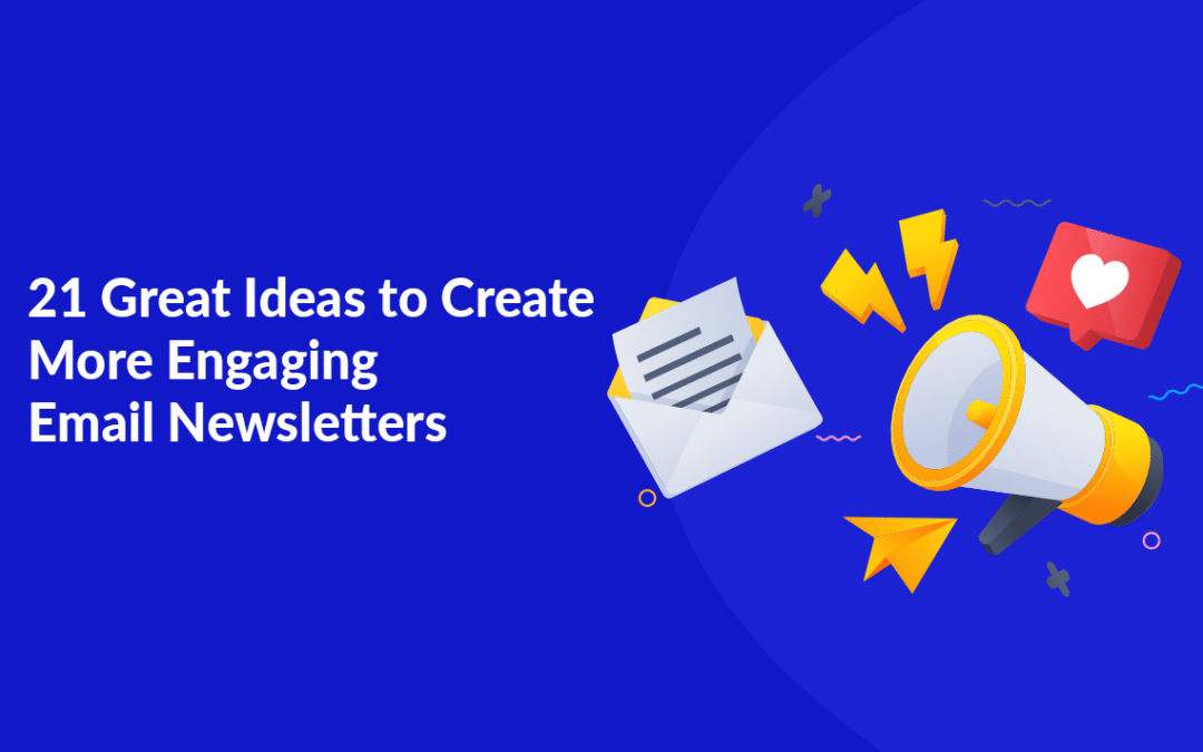 Great Ideas to Create More Engaging Email Newsletters