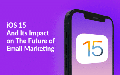 iOS 15 And Its Impact on The Future of Email Marketing